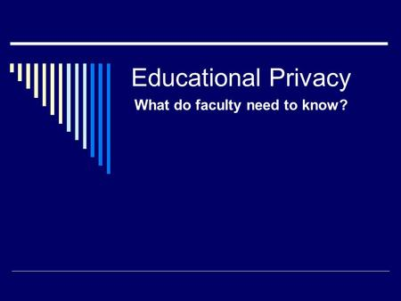 Educational Privacy What do faculty need to know?.