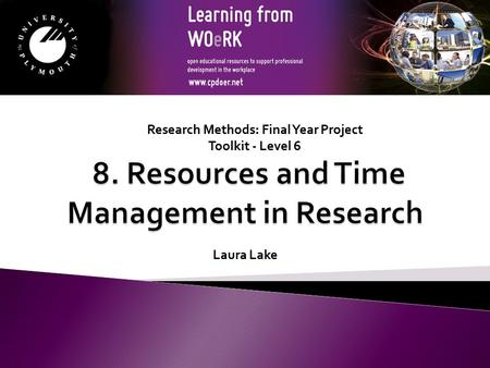 Research Methods: Final Year Project Toolkit - Level 6 Laura Lake.