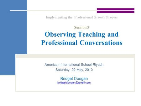 Implementing the Professional Growth Process Session 3 Observing Teaching and Professional Conversations American International School-Riyadh Saturday,