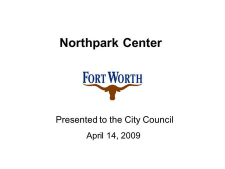 Northpark Center Presented to the City Council April 14, 2009.