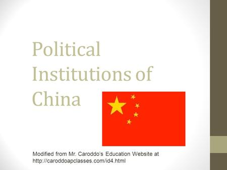 Political Institutions of China Modified from Mr. Caroddo's Education Website at