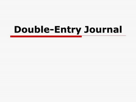 Double-Entry Journal. What is a Double-Entry Journal?  A double-entry journal is a writing assignment that will help you: Identify meaningful quotes.