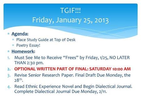 " Agenda:  Place Study Guide at Top of Desk  Poetry Essay!  Homework: 1.Must See Me to Receive ""Frees"" by Friday, 1/25, NO LATER THAN 2:30 pm. 2.OPTIONAL."