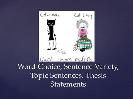 Word Choice, Sentence Variety, Topic Sentences, Thesis Statements.