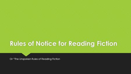 "Rules of Notice for Reading Fiction Or ""The Unspoken Rules of Reading Fiction."
