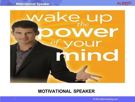 © 2015 albert-learning.com Motivational Speaker MOTIVATIONAL SPEAKER.