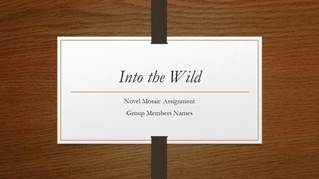 Into the Wild Novel Mosaic Assignment Group Members Names.