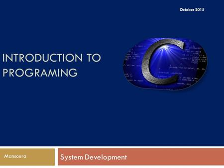 INTRODUCTION TO PROGRAMING System Development Mansoura October 2015.
