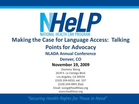 """Securing Health Rights for Those in Need"" Making the Case for Language Access: Talking Points for Advocacy NLADA Annual Conference Denver, CO November."