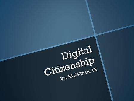 Digital Citizenship By: Ali Al-Thani 6B. Digital citizenship Digital citizenship is an idea which enables teachers and parents to understand what students,