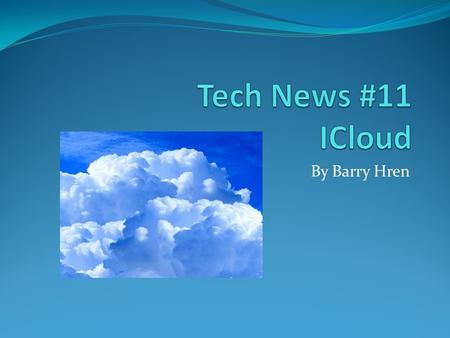 By Barry Hren. What is iCloud?  Introduced June 6, 2011.