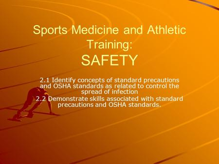 Sports Medicine and Athletic Training: SAFETY 2.1 Identify concepts of standard precautions and OSHA standards as related to control the spread of infection.