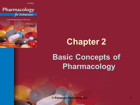 © Paradigm Publishing, Inc.1 Chapter 2 Basic Concepts of Pharmacology.