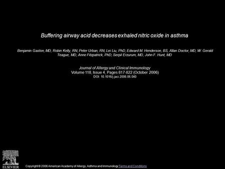 Buffering airway acid decreases exhaled nitric oxide in asthma Benjamin Gaston, MD, Robin Kelly, RN, Peter Urban, RN, Lei Liu, PhD, Edward M. Henderson,