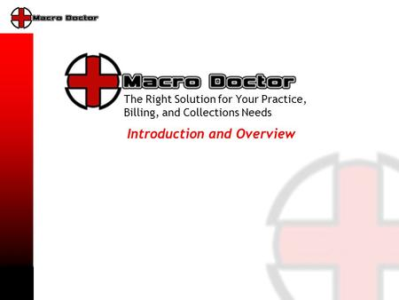 The Right Solution for Your Practice, Billing, and Collections Needs Introduction and Overview.