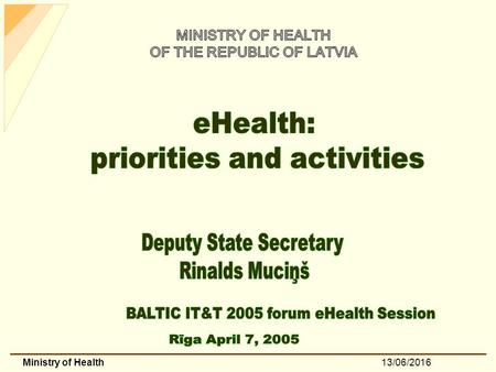 13/06/2016Ministry of Health. 13/06/2016Ministry of Health eHealth: priorities and activities 1.Priority Services and destination groups of eHealth 2.Pilot.