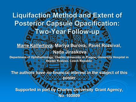Liquifaction Method and Extent of Posterior Capsule Opacification: Two-Year Follow-up Marie Kalfertova, Mariya Burova, Pavel Rozsival, Nada Jiraskova Nada.