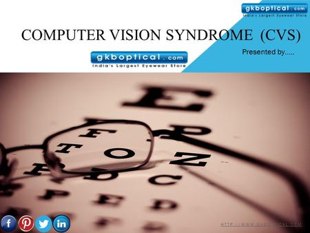 COMPUTER VISION SYNDROME (CVS)  Presented by…..