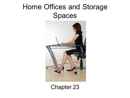 Home Offices and Storage Spaces Chapter 23. Objectives 1. Identify reasons people set up a home office. 2. Describe considerations for choosing a location.