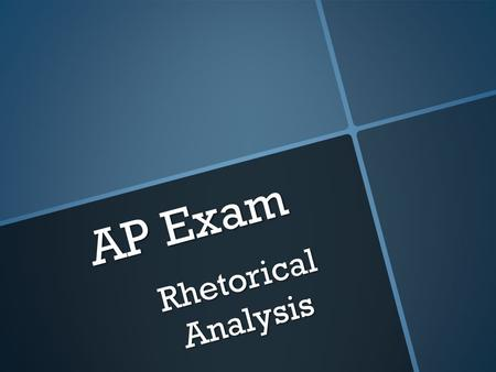 AP Exam Rhetorical Analysis.  This question will always have a passage that you must analyze. Remember the importance of not only analyzing the strategies.