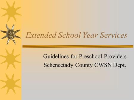 Extended School Year Services Guidelines for Preschool Providers Schenectady County CWSN Dept.