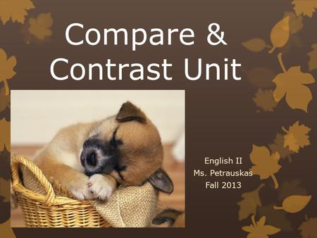 Compare & Contrast Unit English II Ms. Petrauskas Fall 2013.
