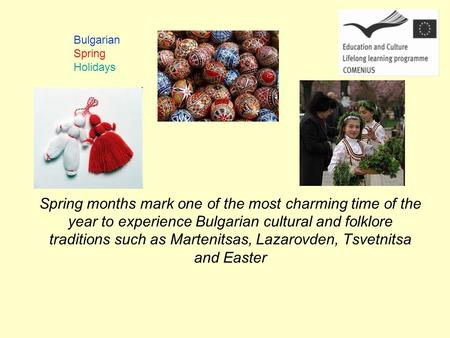 Spring months mark one of the most charming time of the year to experience Bulgarian cultural and folklore traditions such as Martenitsas, Lazarovden,
