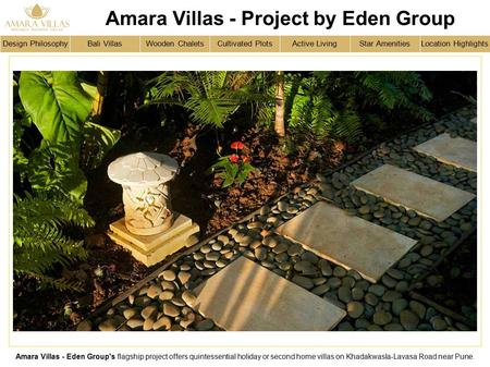 Design Philosophy Amara Villas - Eden Group's flagship project offers quintessential holiday or second home villas on Khadakwasla-Lavasa Road near Pune.