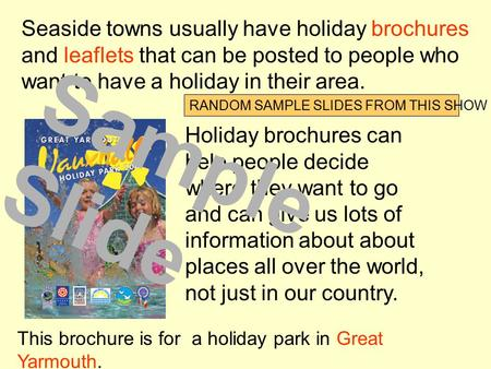Seaside towns usually have holiday brochures and leaflets that can be posted to people who want to have a holiday in their area. This brochure is for.