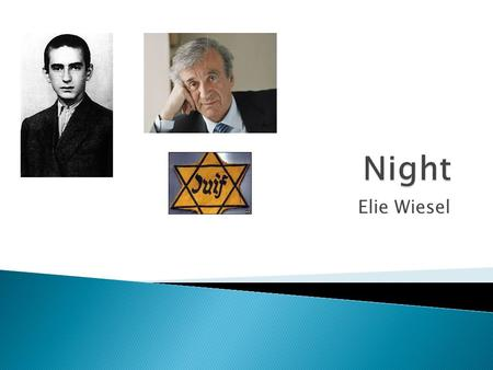 Elie Wiesel.  Elie Wiesel lived in Hungary, which was one of the last countries taken over by the Nazis. There were over 300,000 Hungarian Jews still.