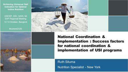National Coordination & Implementation : Success factors for national coordination & implementation of USI programs Ruth Situma Nutrition Specialist -