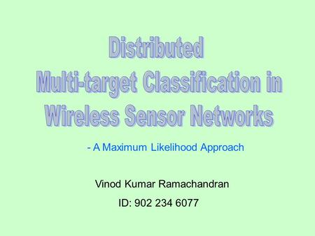 - A Maximum Likelihood Approach Vinod Kumar Ramachandran ID: 902 234 6077.