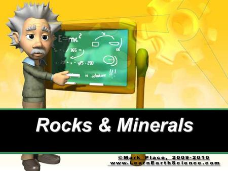 Rocks & Minerals. Minerals are the ingredients of rocks like ingredients make up a cake.
