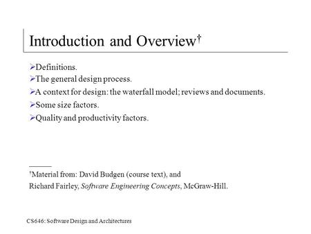 CS646: Software Design and Architectures Introduction and Overview †  Definitions.  The general design process.  A context for design: the waterfall.