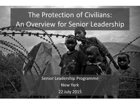 The Protection of Civilians: An Overview for Senior Leadership