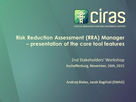 CRITICAL INFRASTRUCTURE RISK ASSESSMENT SUPPORT Risk Reduction Assessment (RRA) Manager – presentation of the core tool features 2nd Stakeholders' Workshop.