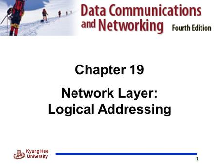 1 Kyung Hee University Chapter 19 Network Layer: Logical Addressing.