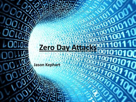 Zero Day Attacks Jason Kephart. Purpose The purpose of this presentation is to describe Zero-Day attacks, stress the danger they pose for computer security.