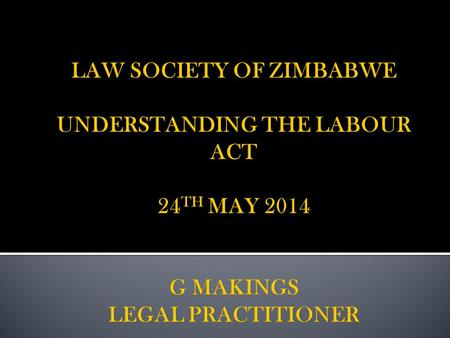  The Labour Act Chapter 28.01 of the Statutes of this Country is the governing piece of legislation as far Employment Law is concerned and Legal Practitioners.