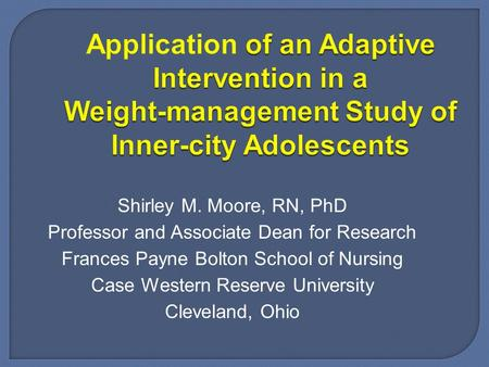Of an Adaptive Intervention in a Weight-management Study of Inner-city Adolescents Application of an Adaptive Intervention in a Weight-management Study.