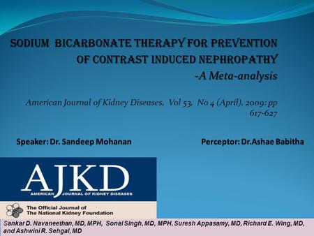 Sodium Bicarbonate therapy for Prevention of contrast induced nephropathy of contrast induced nephropathy -A Meta-analysis American Journal of Kidney Diseases,