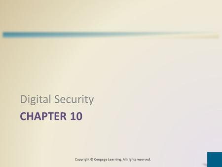 CHAPTER 10 Digital Security Copyright © Cengage Learning. All rights reserved.