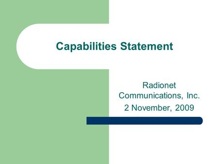 Capabilities Statement Radionet Communications, Inc. 2 November, 2009.
