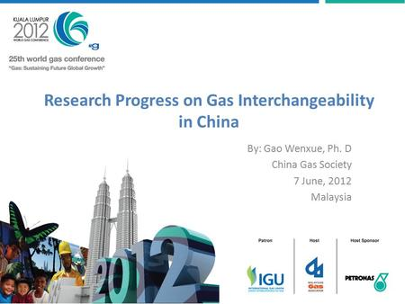 Research Progress on Gas Interchangeability in China By: Gao Wenxue, Ph. D China Gas Society 7 June, 2012 Malaysia.