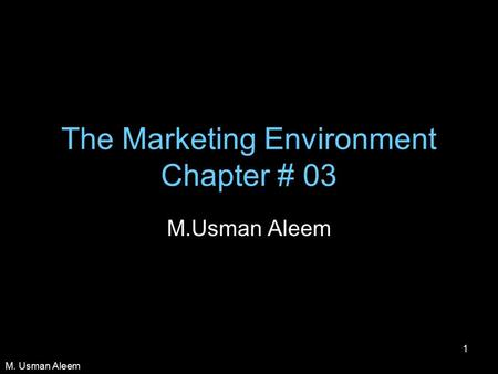 M. Usman Aleem 1 The Marketing Environment Chapter # 03 M.Usman Aleem.