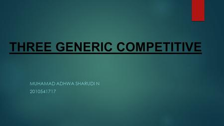 THREE GENERIC COMPETITIVE MUHAMAD ADHWA SHARUDI N 2010541717.