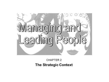 CHAPTER 2 The Strategic Context. The importance of strategy What an organisation is trying to achieve and how it intends to go about it Fundamental choices.