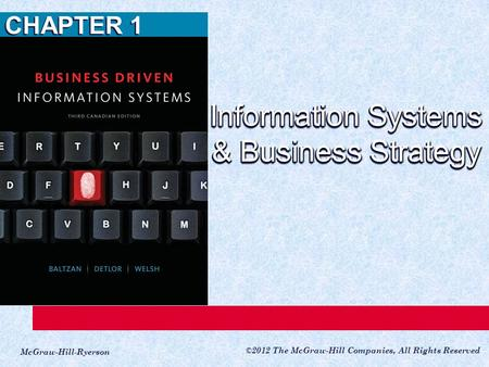 McGraw-Hill-Ryerson ©2012 The McGraw-Hill Companies, All Rights Reserved CHAPTER 1 Information Systems & Business Strategy.