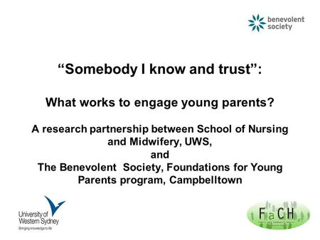 """Somebody I know and trust"": What works to engage young parents? A research partnership between School of Nursing and Midwifery, UWS, and The Benevolent."