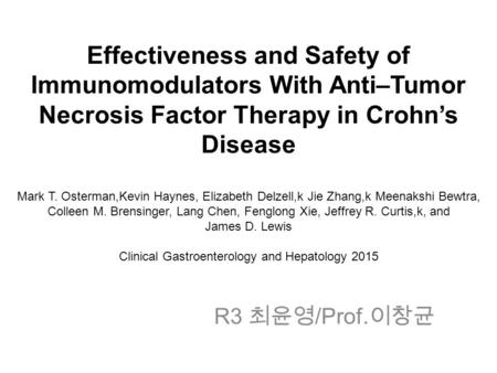 Effectiveness and Safety of Immunomodulators With Anti–Tumor Necrosis Factor Therapy in Crohn's Disease Mark T. Osterman,Kevin Haynes, Elizabeth Delzell,k.